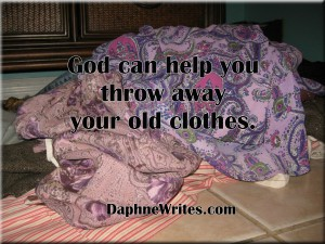 God can help you throw away your old clothes